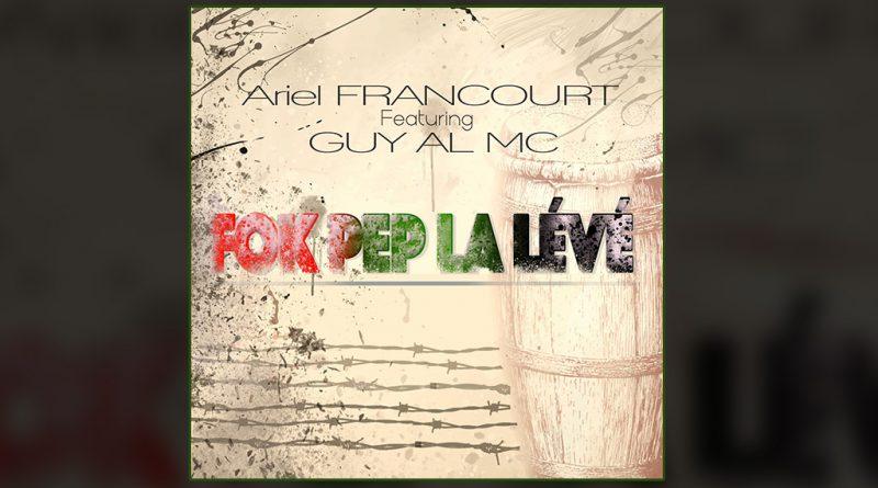 single ariel francourt feat guy al mc - fok pep la lévé